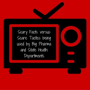 Scary Facts versus Scare Tactics being used by Big Pharma and State Health Departments