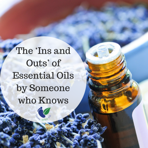 The \'Ins and Outs\' of Essential Oils by Someone who Knows