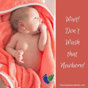 Wait!Don't Wash that Newborn