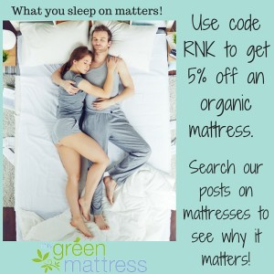 What you sleep on matters!Use code RNK to get 5% off an organic mattress at My Green Mattress and see our posts on mattresses to see why it matters!