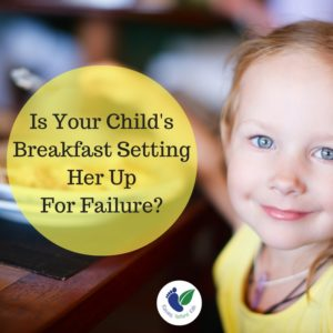 Is Your Child's Breakfast Setting Her Up For Failure?